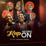 Pastor Paul Enenche Family - Keep Holding On [MP3, Video and Lyrics]