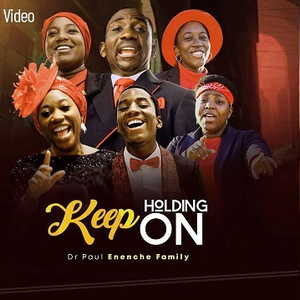 Keep Holding On By Pastor Paul Enenche Family