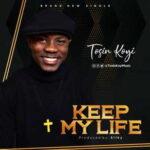 Tosin Koyi - Keep My Life [MP3, Video and Lyrics]