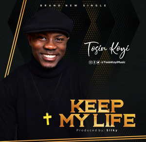 Tosin Koyi - Keep My Life [MP3, Video and Lyrics]