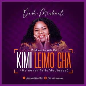Didi Michael - Kimi Leimo Gha (He Never Fails Deceive) [MP3 and Lyrics]
