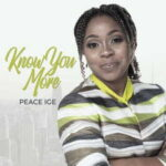 Peace Ige - Know You More [MP3, Video and Lyrics]