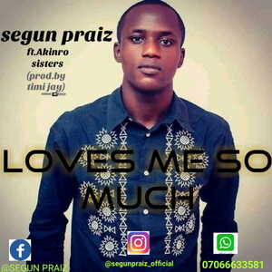 Segun Praiz - Loves Me So Much [MP3 and Lyrics]