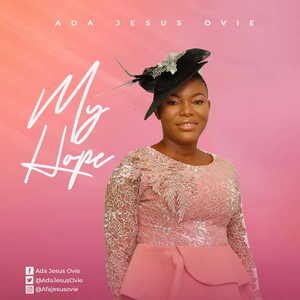 My Hope By Ada Jesus Ovie
