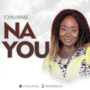 Na You By Toyin Praise