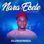 OluwaEmeka - Nara Ekele [MP3 and Lyrics]