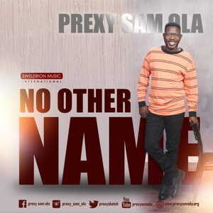 Prexy Sam Ola - No Other Name [MP3, Video and Lyrics]