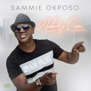 Sammie Okposo - Nobody Can [MP3, Video and Lyrics]