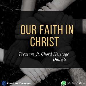 Treasure - Our Faith In Christ Ft. Chord Heritage Daniels [MP3 and Lyrics]