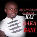 Shunanum G. Elisha - Rai Daka Bani [MP3 and Lyrics]