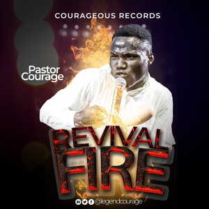 Revival Fire By Pastor Courage