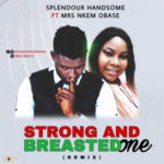 Splendour Handsome - Strong And Breasted One Remix [MP3 Download]