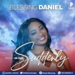 Blessing Daniel - Suddenly [MP3, Video and Lyrics]