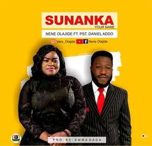Nene Olajide - Sunanka (Your Name) Ft. Pst. Daniel Addo [MP3 and Lyrics]