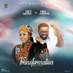 Gift Dennis - Transformation Ft. Mike Abdul [MP3, Video and Lyrics]