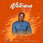 Chibueze - Victorious [MP3 and Lyrics]