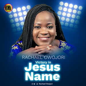 Rachael Owojori - Victory In Jesus Name [MP3, Video and Lyrics]