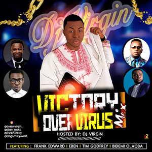 Dj Virgin Victory Over Virus Mix Mp3 Download Gospel Songs