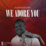 Austin Adigwe - We Adore You [MP3 and Lyrics]