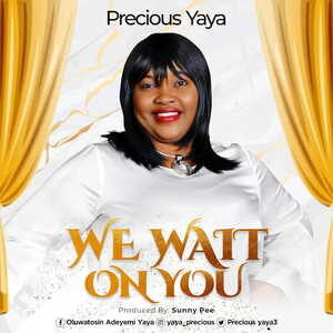 We Wait On You By Precious Yaya