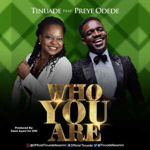 Who You Are By Tinuade Ft. Preye Odede