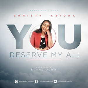 Christy Abiona - You Deserve My All [MP3, Video and Lyrics]