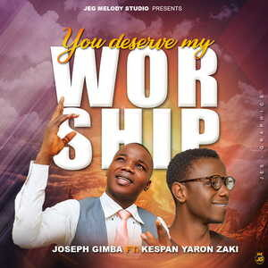 Joseph Gimba - You Deserve My Worship [MP3 and Lyrics]