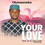 Oluwaemeka - Your Love [MP3 and Lyrics]
