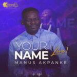 Manus Akpanke - Your Name [MP3, Video and Lyrics]