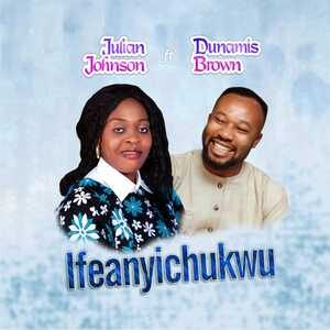 Julian Johnson - Ifeanyichukwu Ft. Dunamis Brown [MP3 Download]