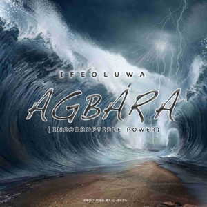 Ifeoluwa Akinpelu - Agbara (Incorruptible Power) [MP3 and Lyrics]