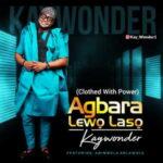 Kay Wonder - Agbara Lewo Laso Ft. Abimbola Kolawole [MP3 and Video]