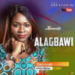 Deborah Olusoga - Alagbawi (Advocate) [MP3, Video and Lyrics]