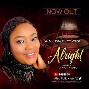 Shade Kings Oyewusi - Alright [MP3, Video and Lyrics]