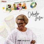 Ododo Jesu - Baba O [MP3, Video and Lyrics]