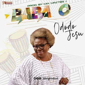 Ododo Jesu - Baba O [MP3, Video and Lyrics]