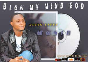 Jesus Effect - Blow My Mind God [MP3 and Lyrics]