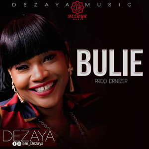Dezaya - Bulie [MP3, Video and Lyrics]