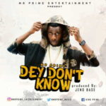 Mr Prime - Dey Don't Know [MP3 Download]