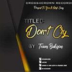 Team Bukison - Don't Cry [MP3 and Lyrics]