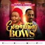 Ola & Tola Emmanuel - Everything Bows [MP3 Download]