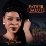 BMC Melody Choir - Father I Salute [MP3 and Video]