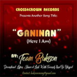 Team Bukison - Ganinan (Here I Am) [MP3 and Lyrics]