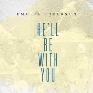 He Will Be With You By Emorja Roberson