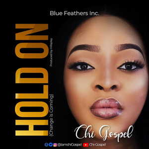 Chi Gospel - Hold On, Change is Coming [MP3, Video and Lyrics]