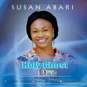 Susan Abari - Holy Ghost Fire [MP3 and Lyrics]