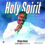 Wisdom Antenyi - Holy Spirit (Hide Me) [MP3, Video and Lyrics]