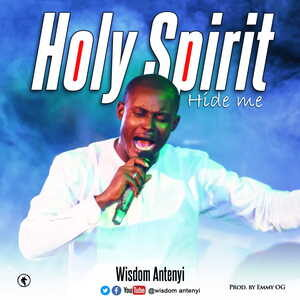 Wisdom Antenyi - Holy Spirit (Hide Me) [MP3, Video and Lyrics]