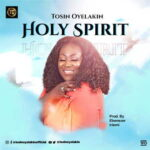 Tosin Oyelakin - Holy Spirit [MP3, Video and Lyrics]