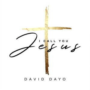 I Call You Jesus By David Dayo